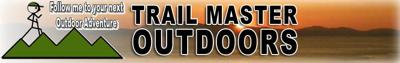 Trail Master Outdoors, The Gear, The Knowledge, The Experience!